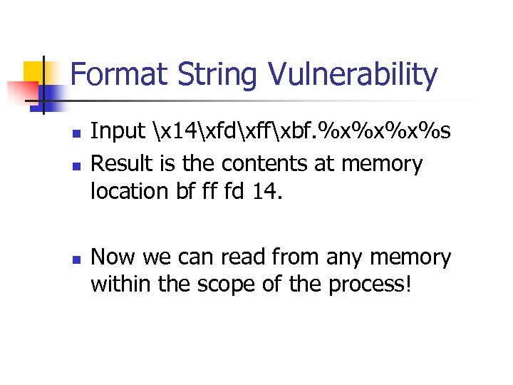 Format String Vulnerability n n n Input x 14xfdxffxbf. %x%x%x%s Result is the contents