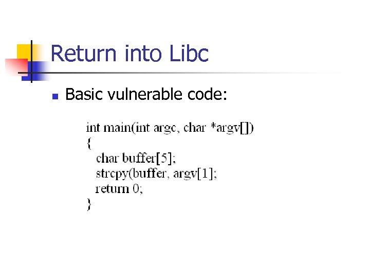 Return into Libc n Basic vulnerable code: