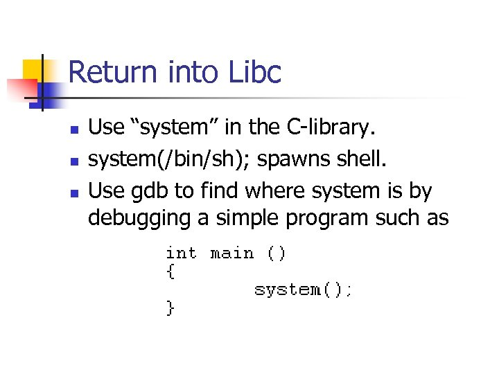 """Return into Libc n n n Use """"system"""" in the C-library. system(/bin/sh); spawns shell."""