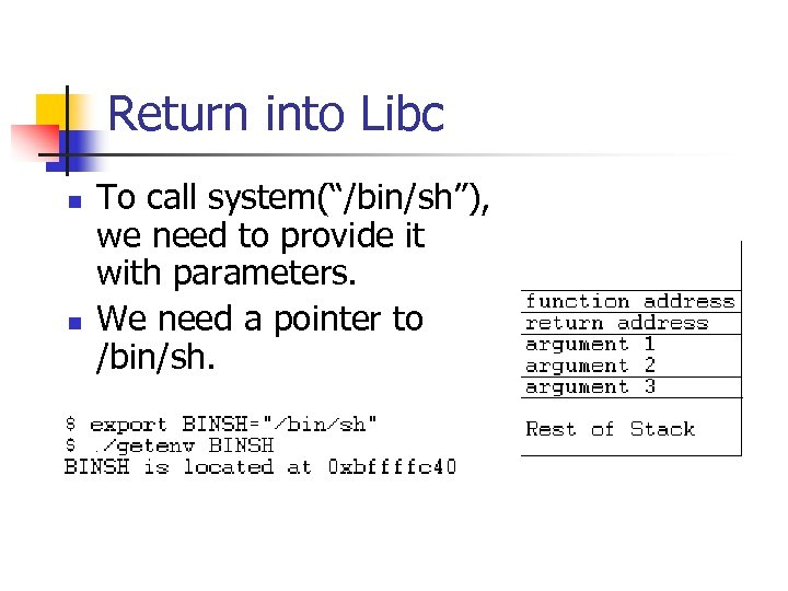 """Return into Libc n n To call system(""""/bin/sh""""), we need to provide it with"""