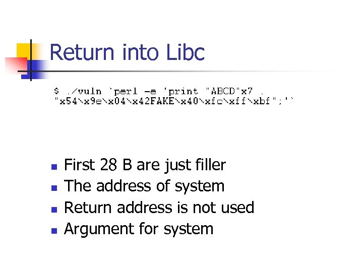 Return into Libc n n First 28 B are just filler The address of