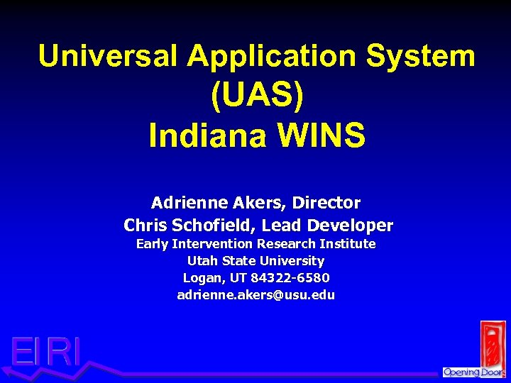 Universal Application System (UAS) Indiana WINS Adrienne Akers, Director Chris Schofield, Lead Developer Early