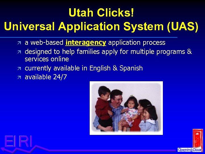 Utah Clicks! Universal Application System (UAS) ä ä a web-based interagency application process designed
