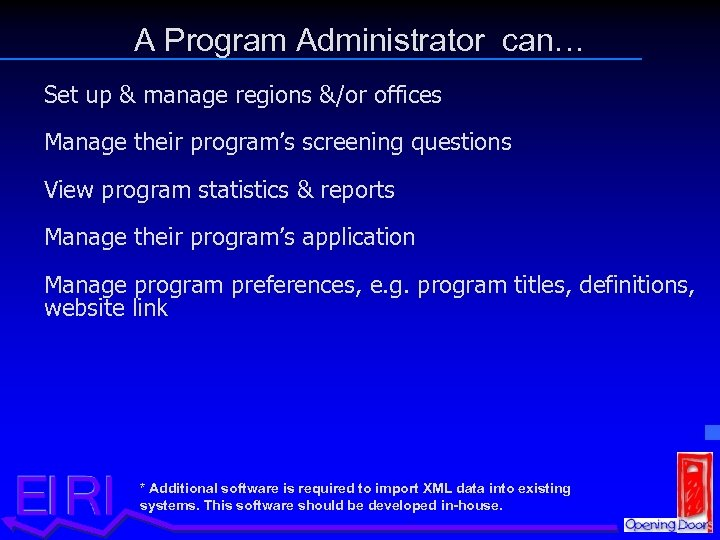 A Program Administrator can… Set up & manage regions &/or offices Manage their program's