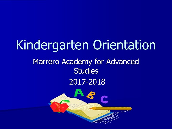 Kindergarten Orientation Marrero Academy for Advanced Studies 2017 -2018