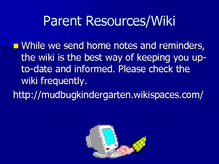 Parent Resources/Wiki n While we send home notes and reminders, the wiki is the