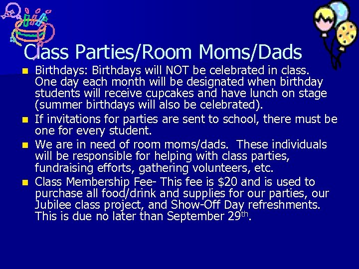 Class Parties/Room Moms/Dads Birthdays: Birthdays will NOT be celebrated in class. One day each