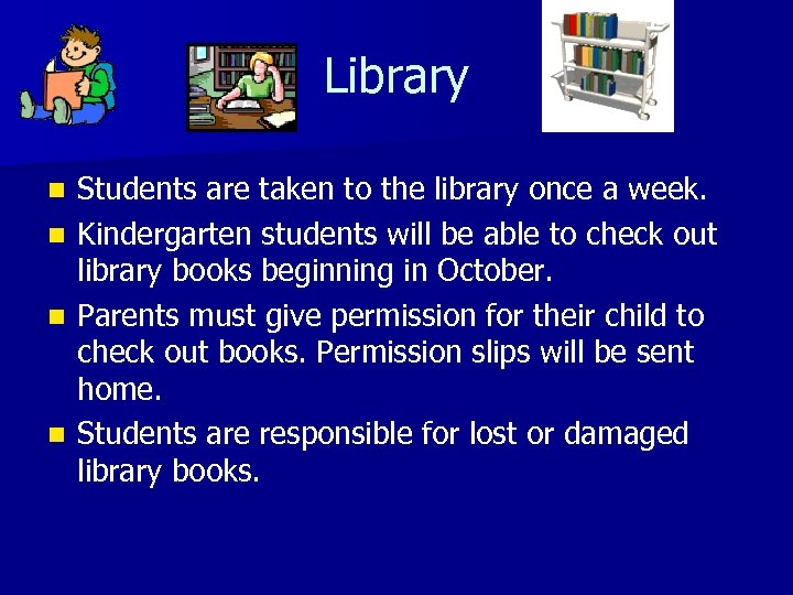 Library n n Students are taken to the library once a week. Kindergarten students