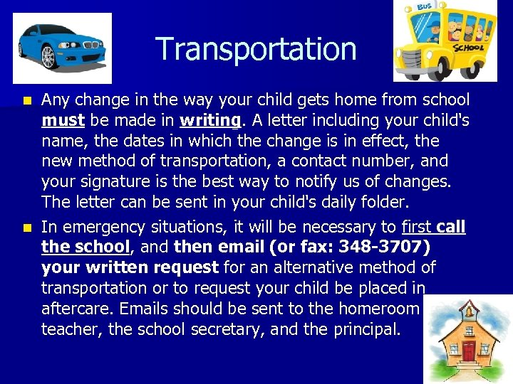 Transportation Any change in the way your child gets home from school must be