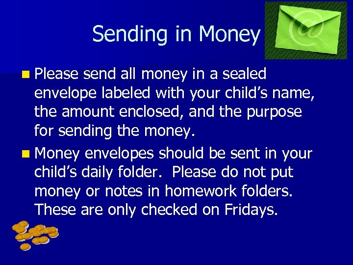 Sending in Money n Please send all money in a sealed envelope labeled with