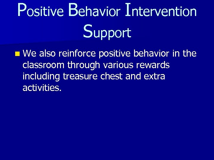 Positive Behavior Intervention Support n We also reinforce positive behavior in the classroom through