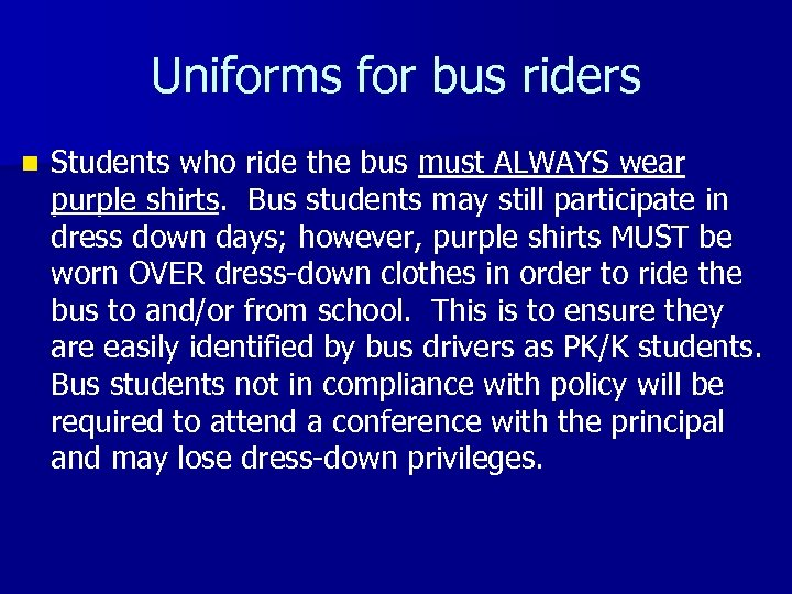 Uniforms for bus riders n Students who ride the bus must ALWAYS wear purple
