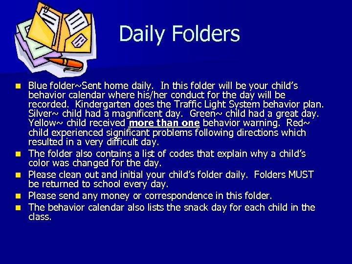 Daily Folders n n n Blue folder~Sent home daily. In this folder will be