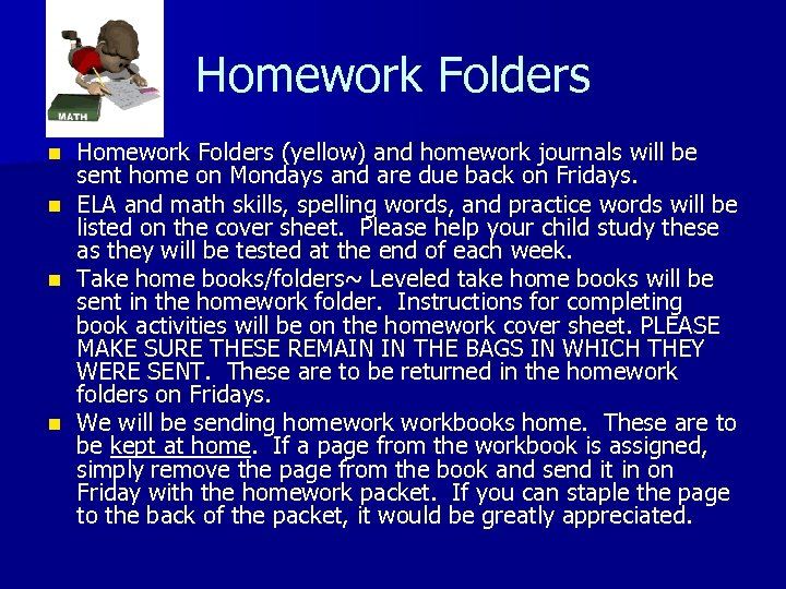 Homework Folders (yellow) and homework journals will be sent home on Mondays and are