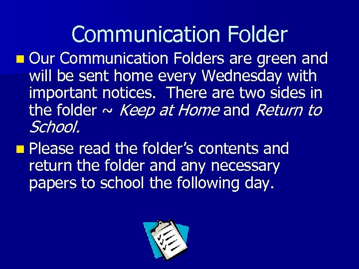 Communication Folder n Our Communication Folders are green and will be sent home every