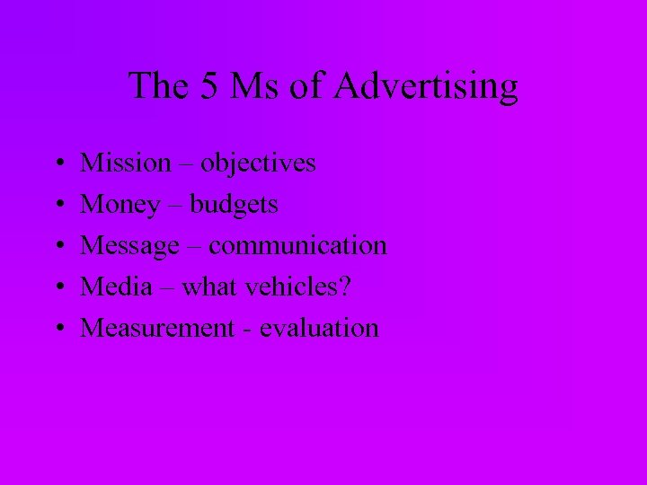 The 5 Ms of Advertising • • • Mission – objectives Money – budgets