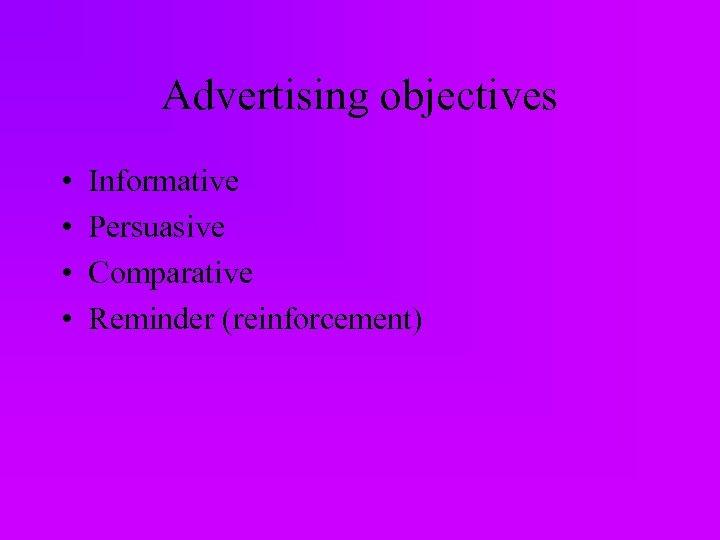 Advertising objectives • • Informative Persuasive Comparative Reminder (reinforcement)