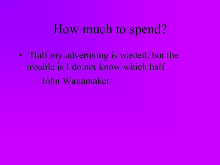 How much to spend? • 'Half my advertising is wasted, but the trouble is
