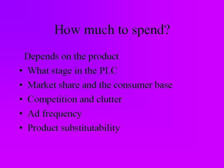How much to spend? Depends on the product • What stage in the PLC