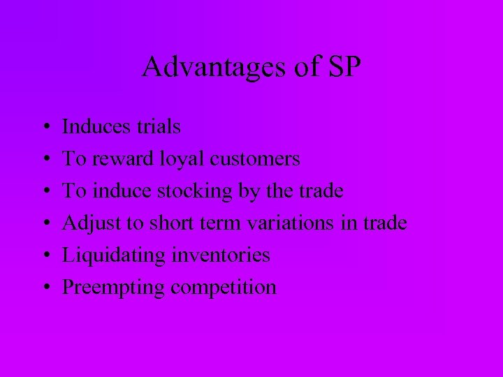 Advantages of SP • • • Induces trials To reward loyal customers To induce