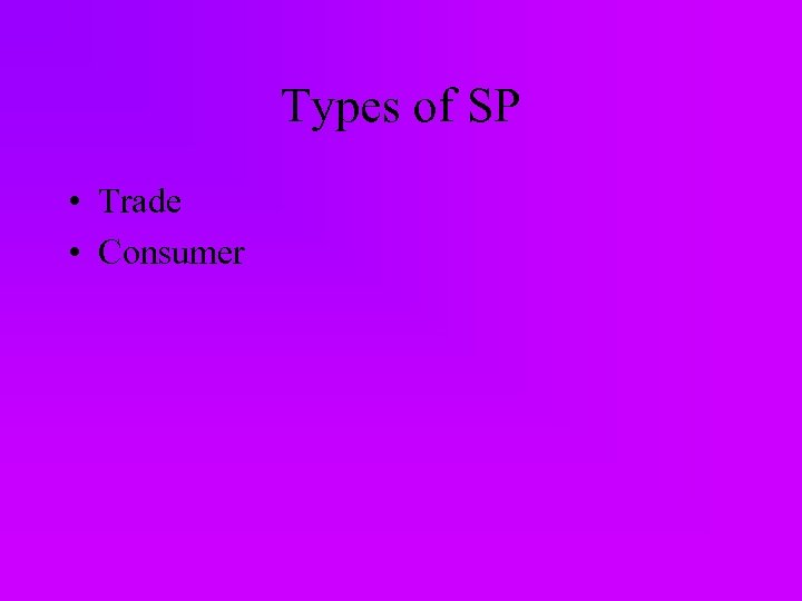 Types of SP • Trade • Consumer