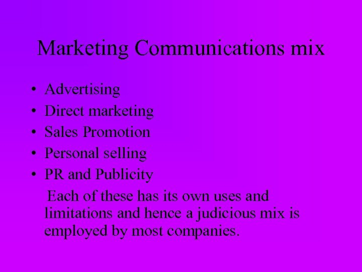 Marketing Communications mix • • • Advertising Direct marketing Sales Promotion Personal selling PR