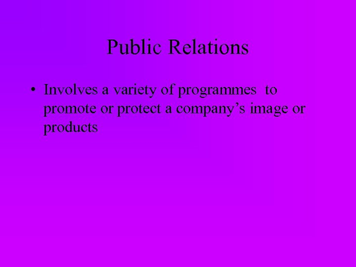 Public Relations • Involves a variety of programmes to promote or protect a company's
