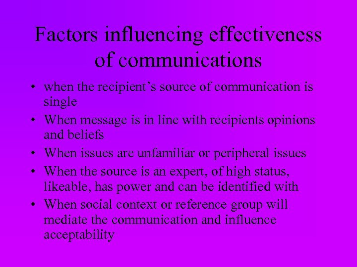Factors influencing effectiveness of communications • when the recipient's source of communication is single