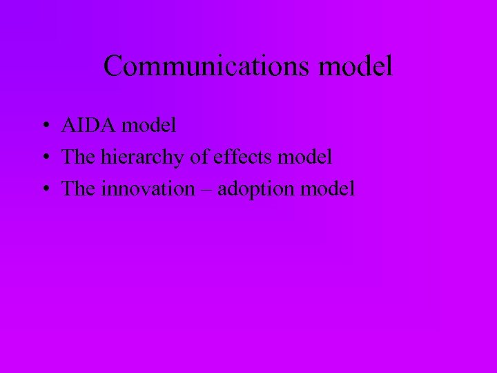 Communications model • AIDA model • The hierarchy of effects model • The innovation