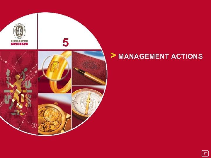 5 > MANAGEMENT ACTIONS 37