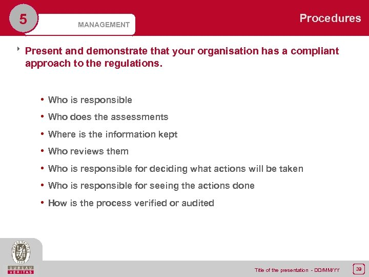 5 MANAGEMENT Procedures 8 Present and demonstrate that your organisation has a compliant approach