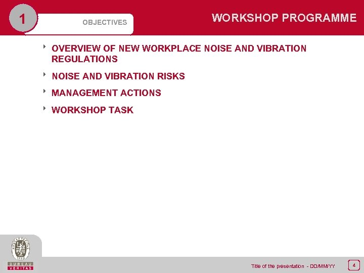 1 OBJECTIVES WORKSHOP PROGRAMME 8 OVERVIEW OF NEW WORKPLACE NOISE AND VIBRATION REGULATIONS 8