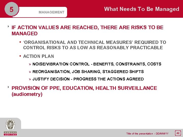 5 MANAGEMENT What Needs To Be Managed 8 IF ACTION VALUES ARE REACHED, THERE