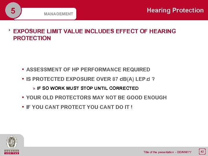 5 MANAGEMENT Hearing Protection 8 EXPOSURE LIMIT VALUE INCLUDES EFFECT OF HEARING PROTECTION •