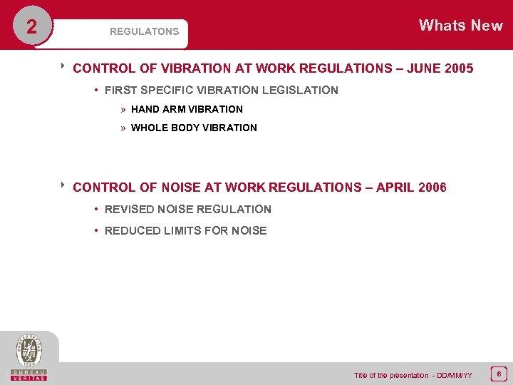 2 REGULATONS Whats New 8 CONTROL OF VIBRATION AT WORK REGULATIONS – JUNE 2005