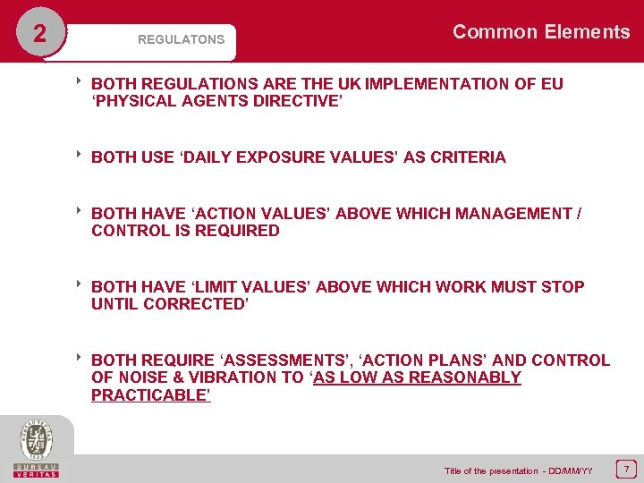 2 REGULATONS Common Elements 8 BOTH REGULATIONS ARE THE UK IMPLEMENTATION OF EU 'PHYSICAL