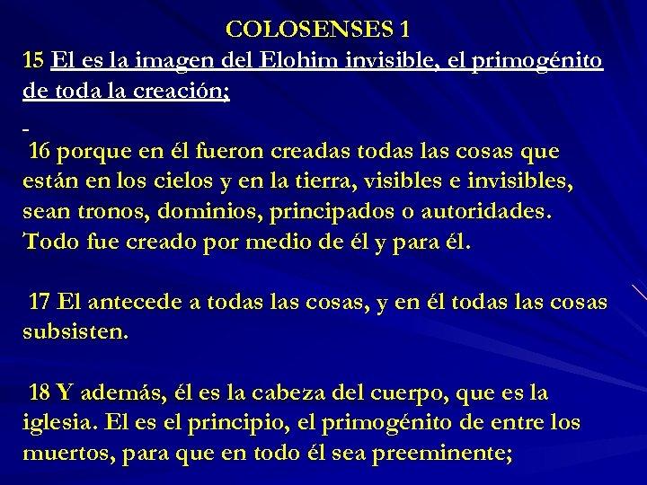 COLOSENSES 1 15 El es la imagen del Elohim invisible, el primogénito de toda