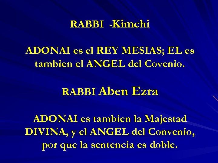 RABBI -Kimchi ADONAI es el REY MESIAS; EL es tambien el ANGEL del Covenio.