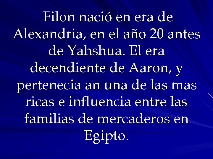 Filon nació en era de Alexandria, en el año 20 antes de Yahshua. El