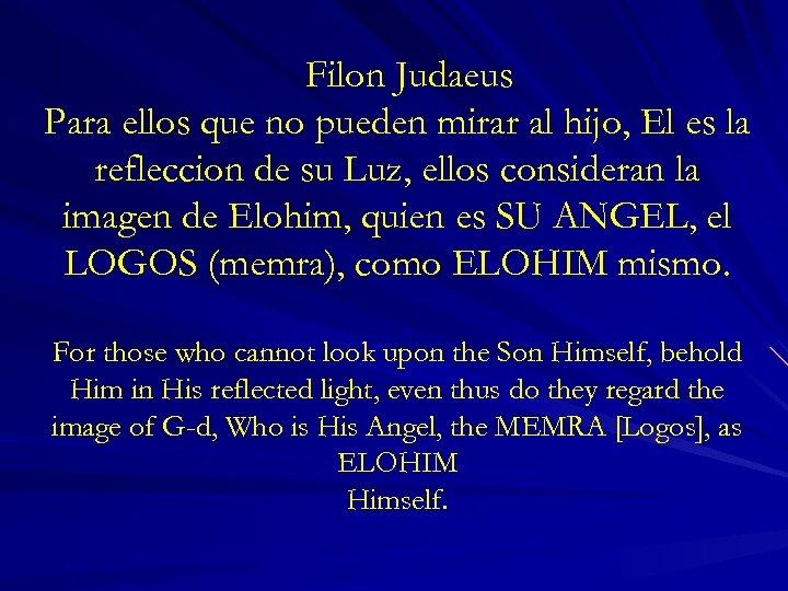 Filon Judaeus Para ellos que no pueden mirar al hijo, El es la refleccion