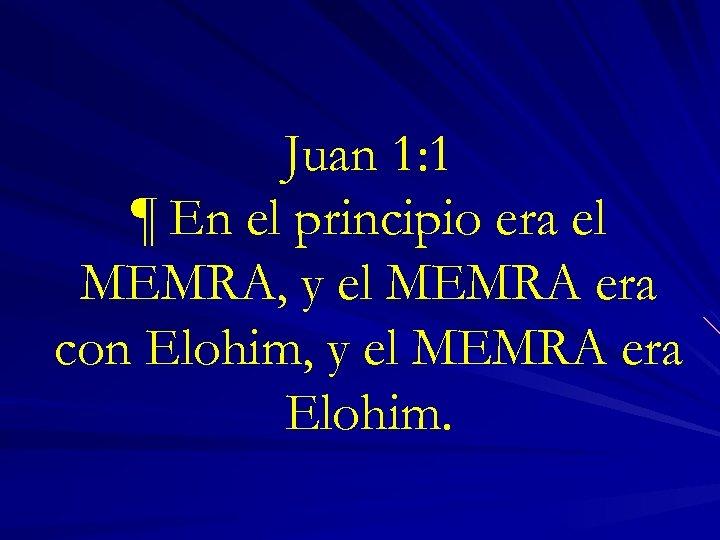 Juan 1: 1 ¶ En el principio era el MEMRA, y el MEMRA era