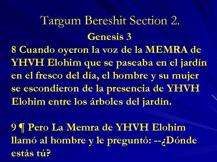 Targum Bereshit Section 2. Genesis 3 8 Cuando oyeron la voz de la MEMRA