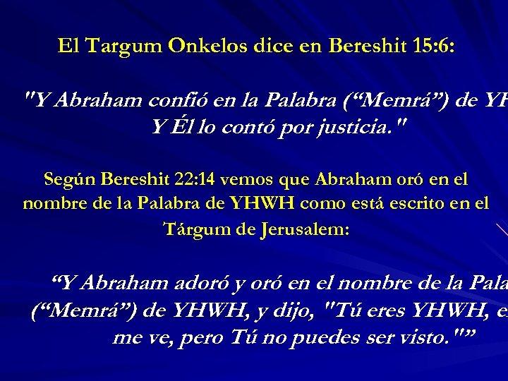 El Targum Onkelos dice en Bereshit 15: 6: