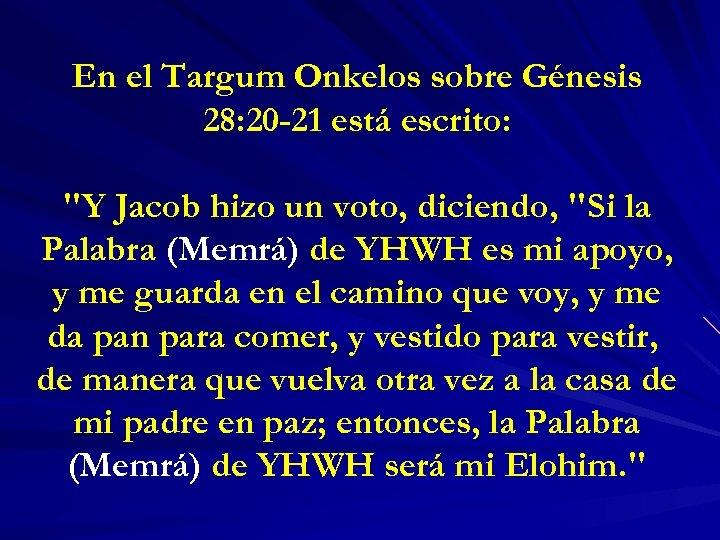 En el Targum Onkelos sobre Génesis 28: 20 -21 está escrito: