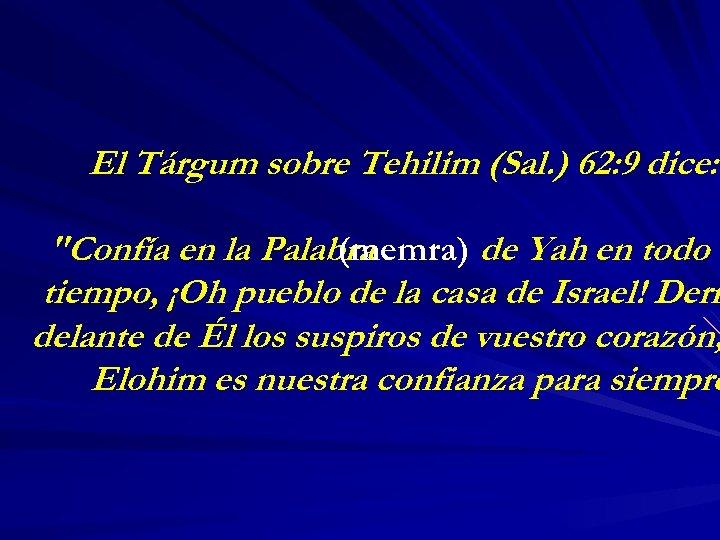 El Tárgum sobre Tehilim (Sal. ) 62: 9 dice: