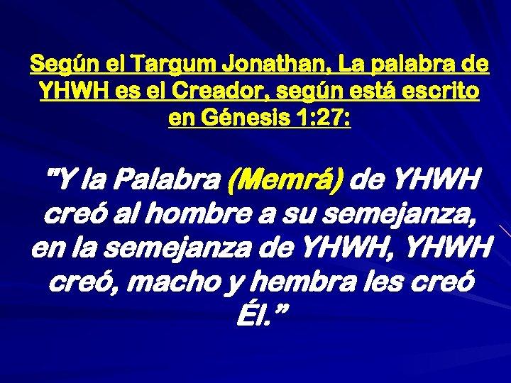 Según el Targum Jonathan, La palabra de YHWH es el Creador, según está escrito