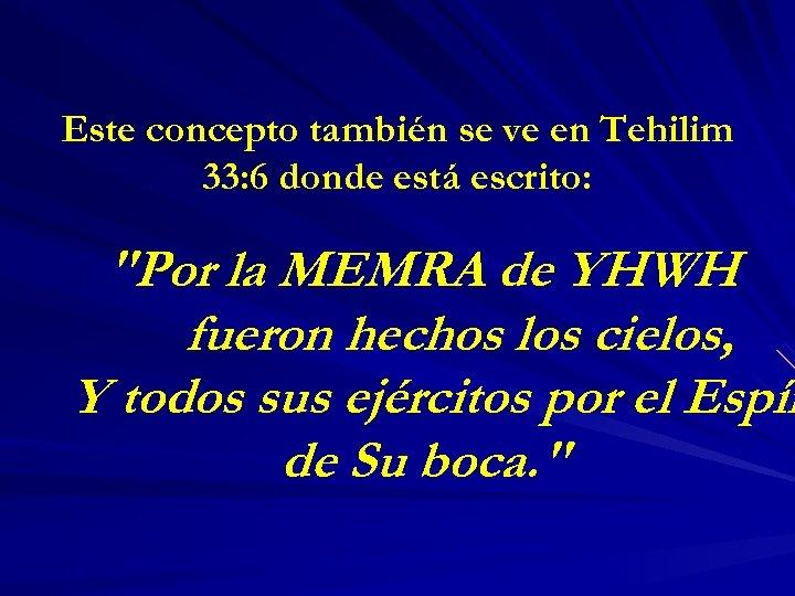 Este concepto también se ve en Tehilim 33: 6 donde está escrito: