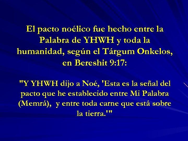El pacto noélico fue hecho entre la Palabra de YHWH y toda la humanidad,