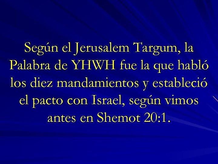 Según el Jerusalem Targum, la Palabra de YHWH fue la que habló los diez