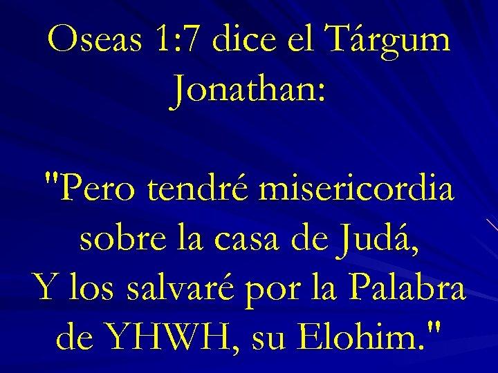 Oseas 1: 7 dice el Tárgum Jonathan:
